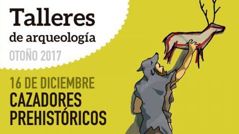 16.12.17 | Talleres de Arqueología – Cazadores Prehistóricos